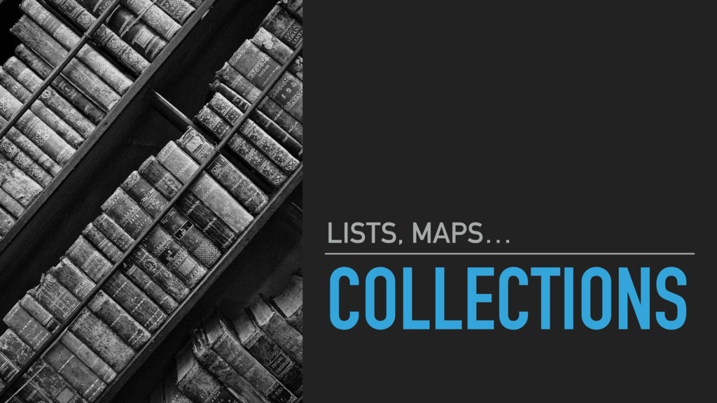 COLLECTIONS LISTS, MAPS…