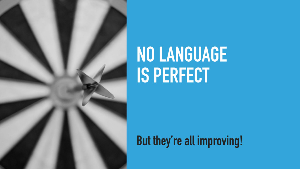NO LANGUAGE IS PERFECT But they're all improvin...
