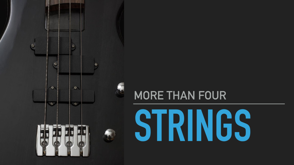STRINGS MORE THAN FOUR