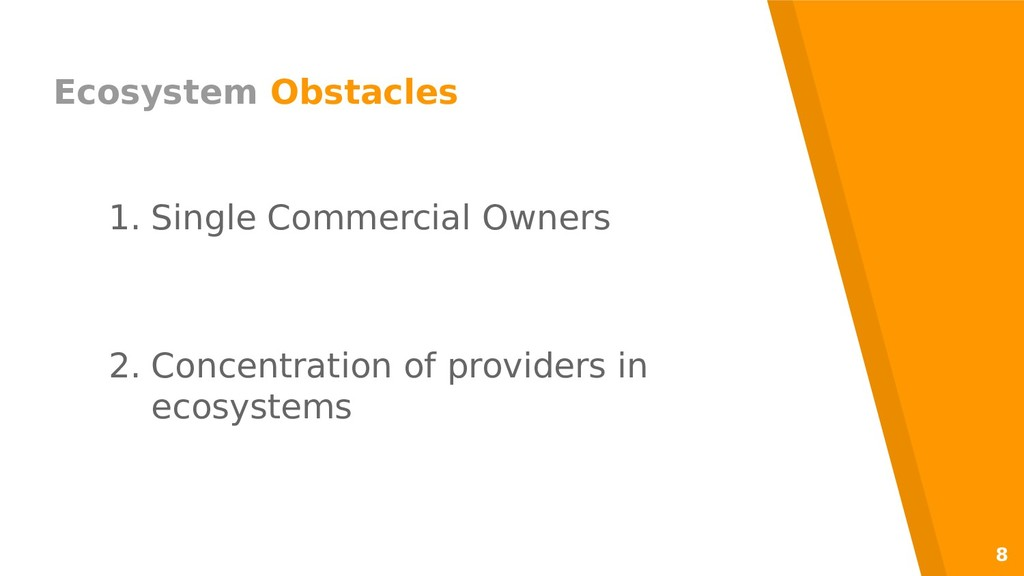 8 Ecosystem Obstacles 1. Single Commercial Owne...