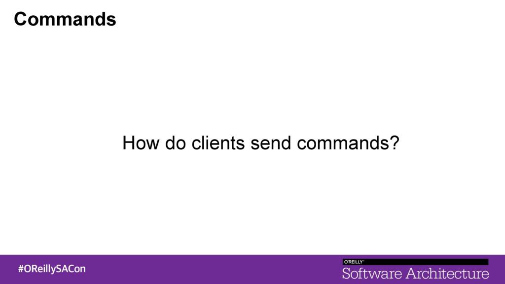 Commands How do clients send commands?