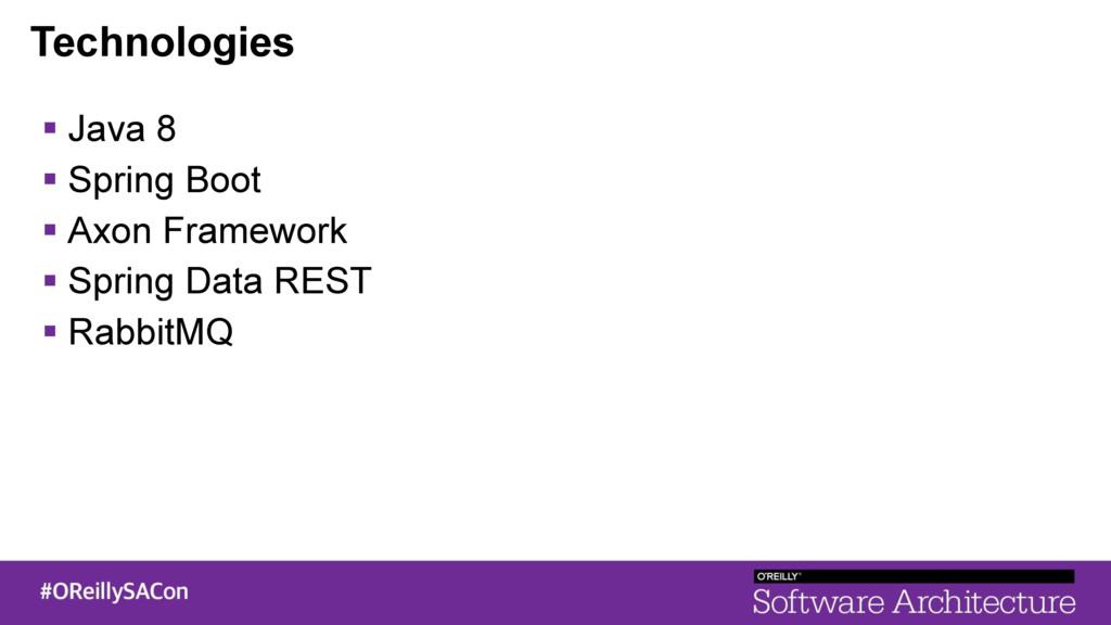 Technologies ! Java 8 ! Spring Boot ! Axon Fram...