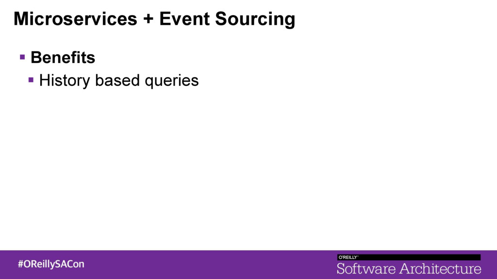 Microservices + Event Sourcing ! Benefits ! His...