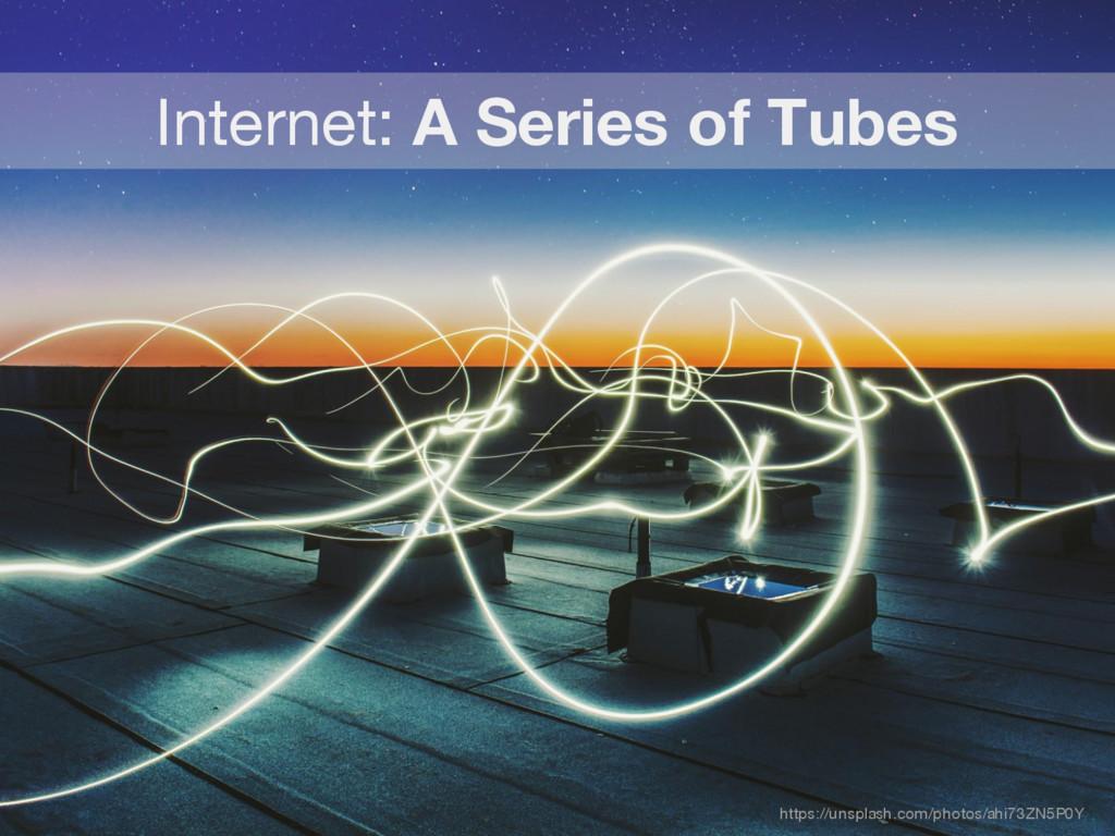 Internet: A Series of Tubes https://unsplash.co...