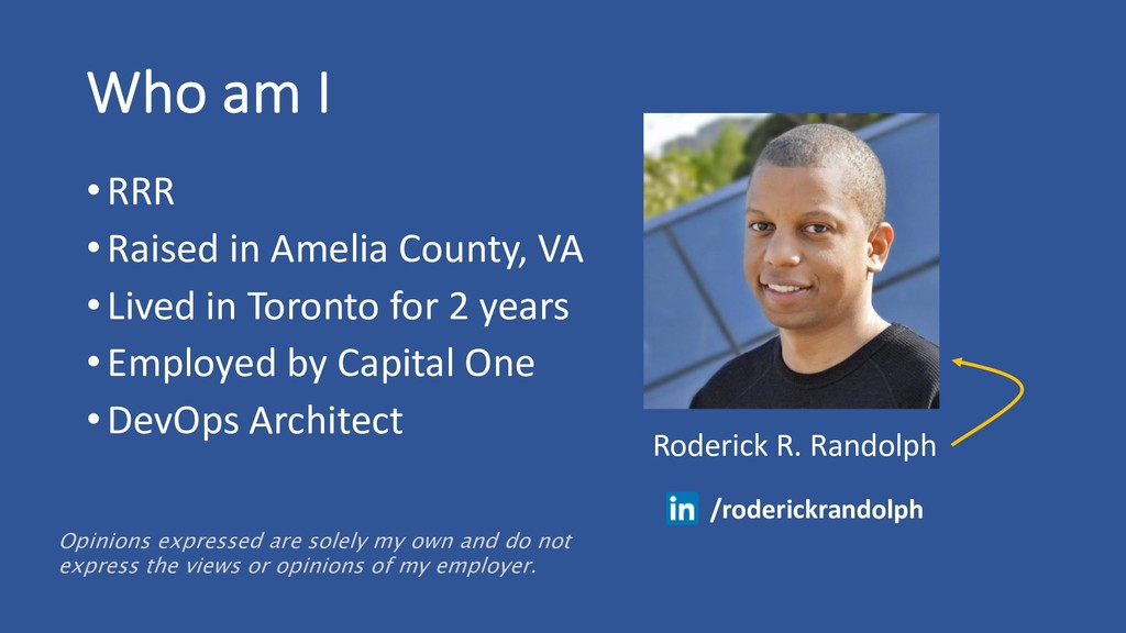 Who am I Roderick R. Randolph Opinions expresse...