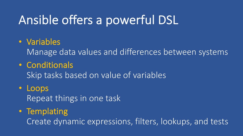 Ansible offers a powerful DSL • Variables Manag...