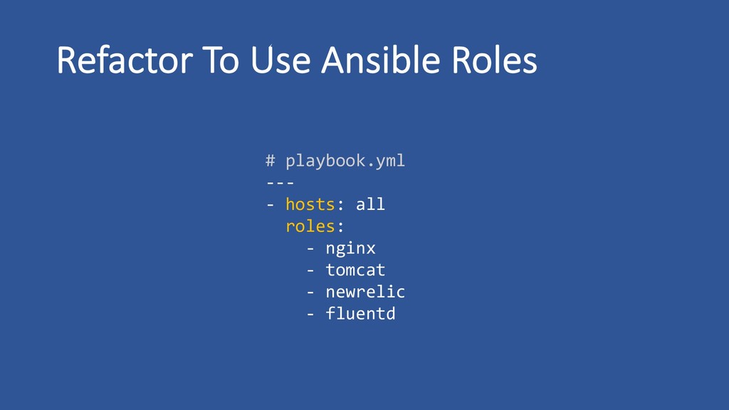 # playbook.yml --- - hosts: all roles: - nginx ...