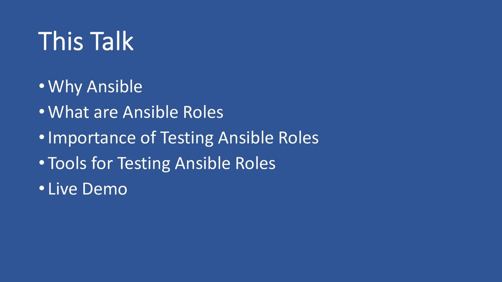 This Talk •Why Ansible •What are Ansible Roles ...