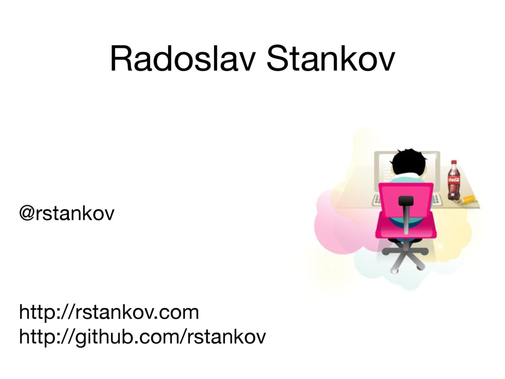 Radoslav Stankov @rstankov  http://rstankov.com...