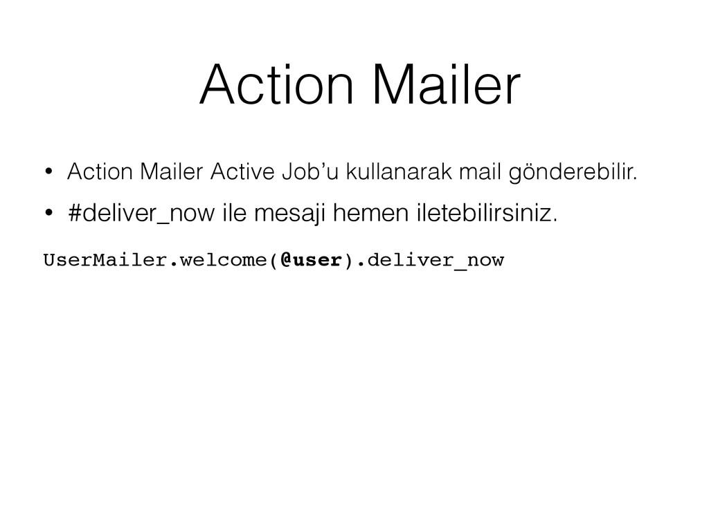 Action Mailer • Action Mailer Active Job'u kull...