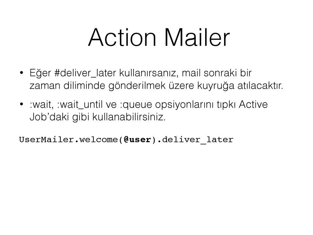 Action Mailer • Eğer #deliver_later kullanırsan...