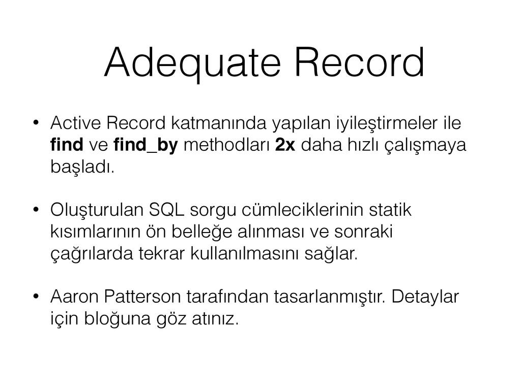 Adequate Record • Active Record katmanında yapı...