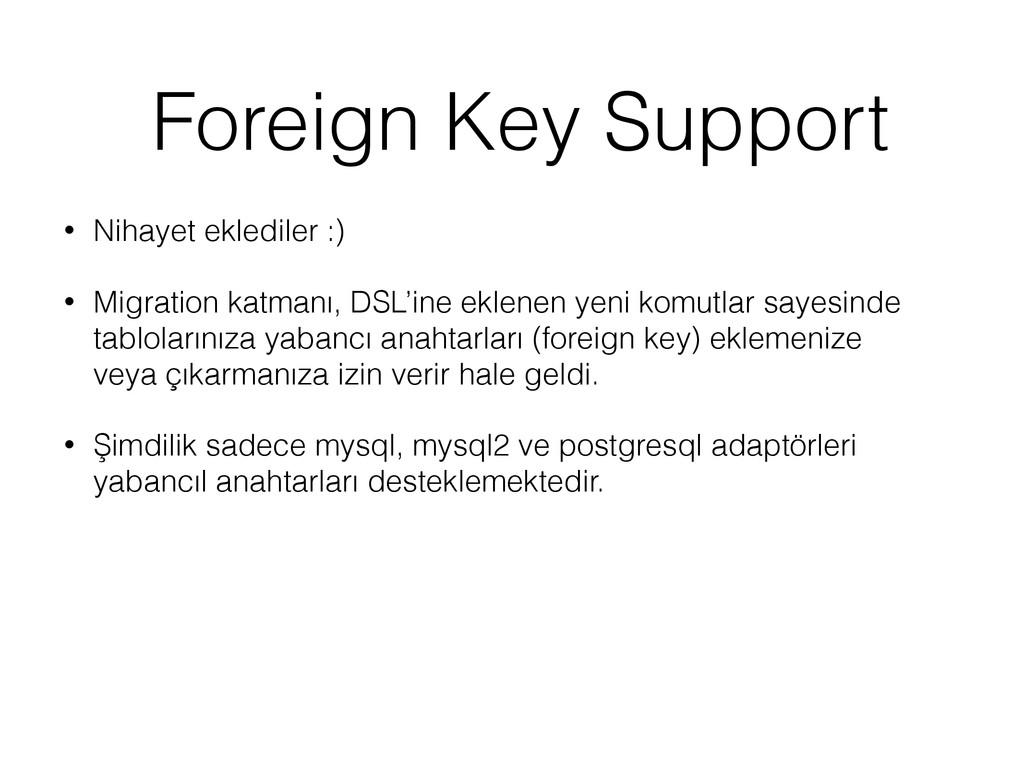 Foreign Key Support • Nihayet eklediler :) • Mi...