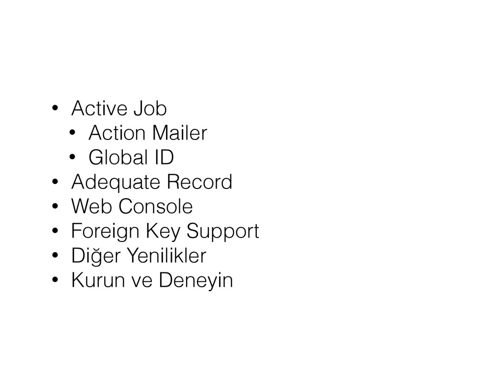 • Active Job • Action Mailer • Global ID • Adeq...