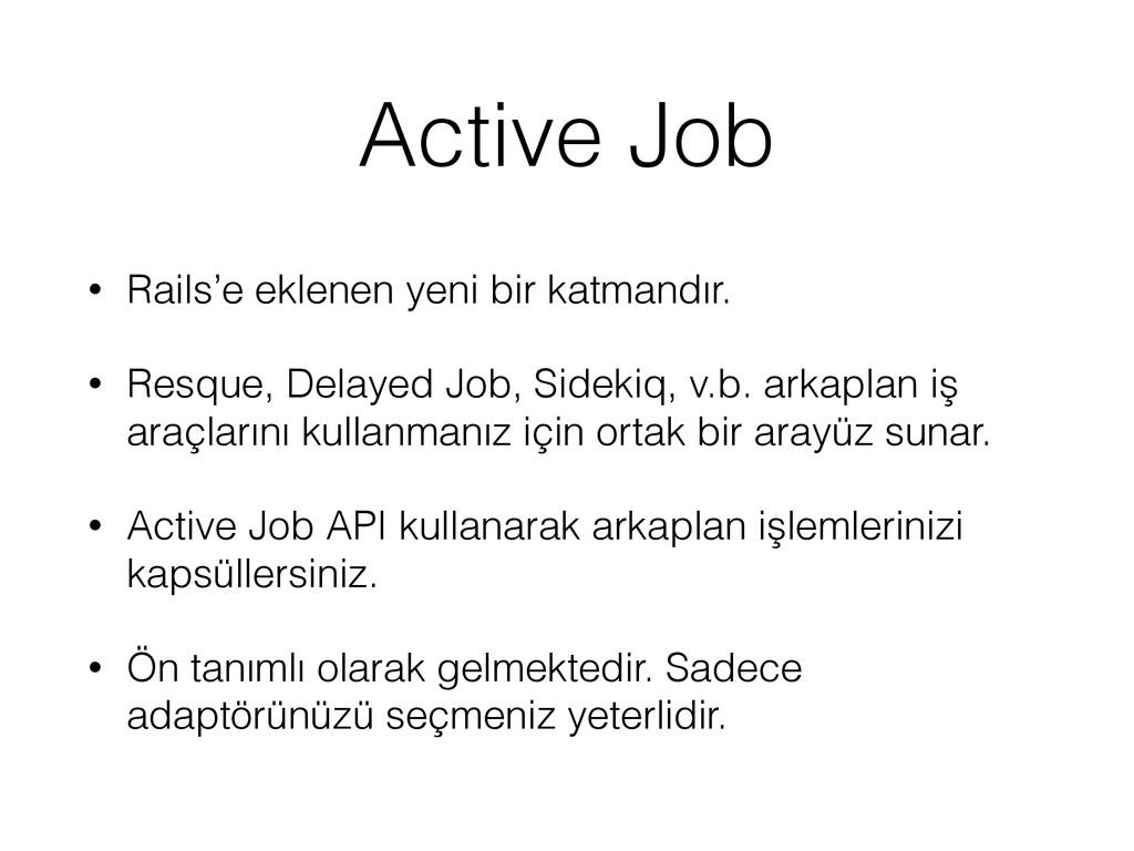 Active Job • Rails'e eklenen yeni bir katmandır...