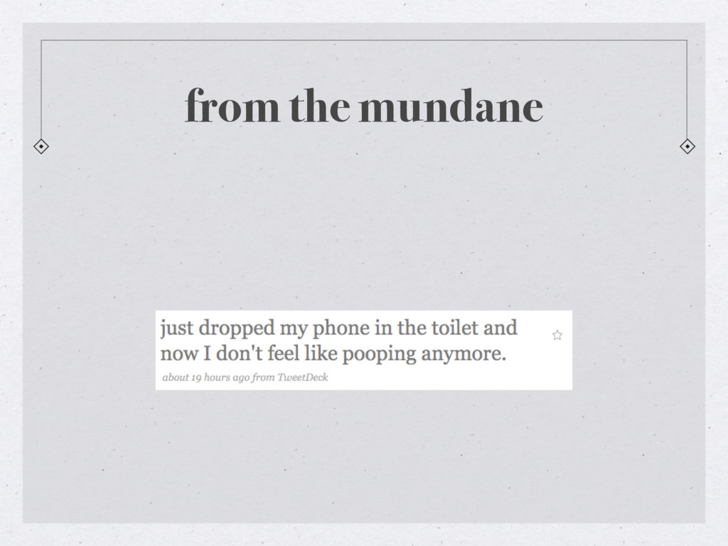from the mundane