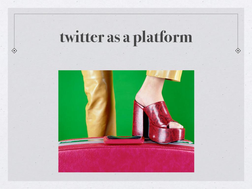 twitter as a platform