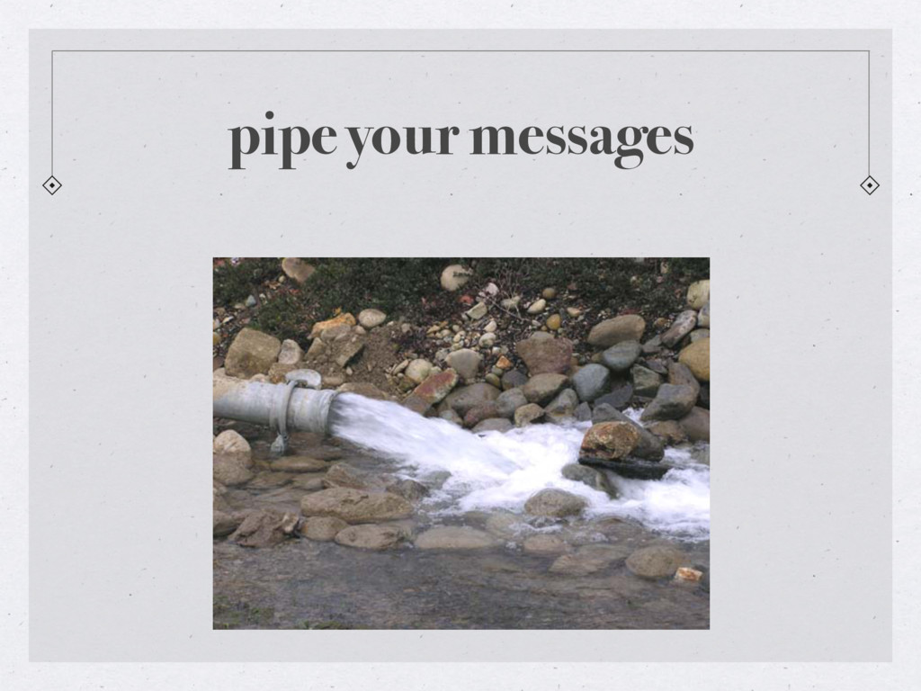 pipe your messages