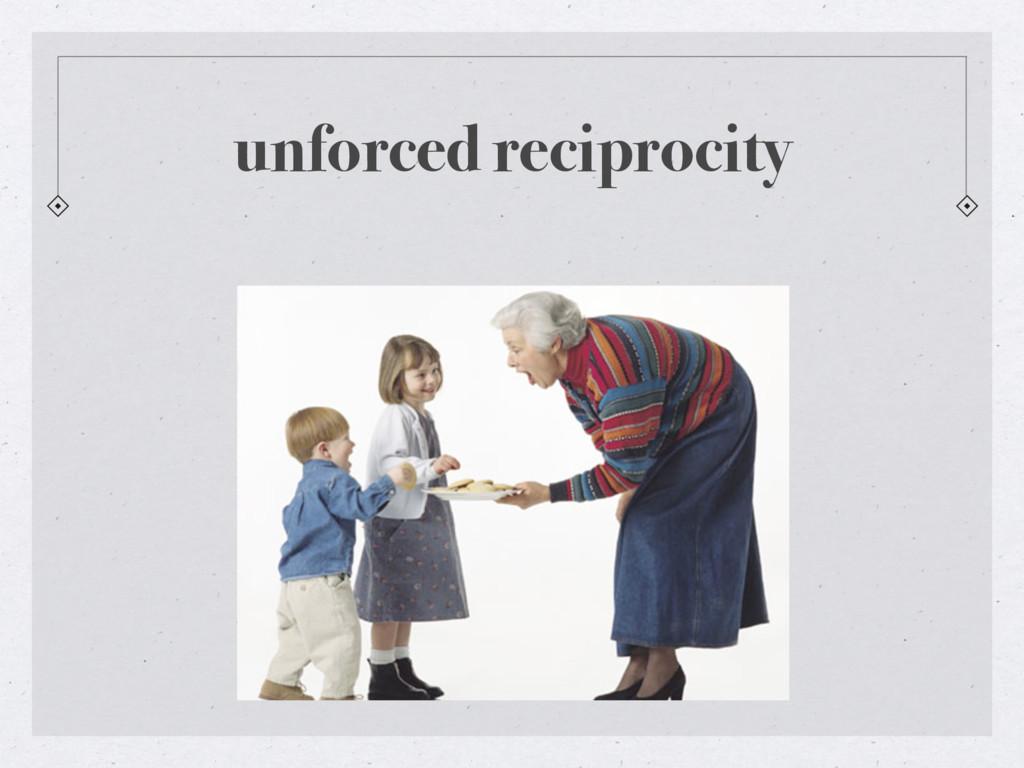 unforced reciprocity