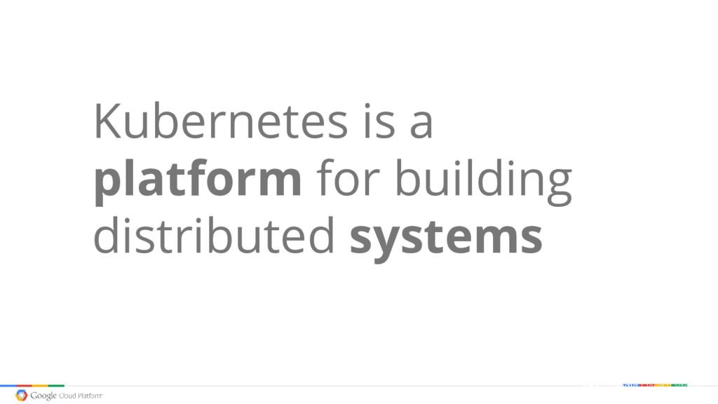 Kubernetes is a platform for building distribut...