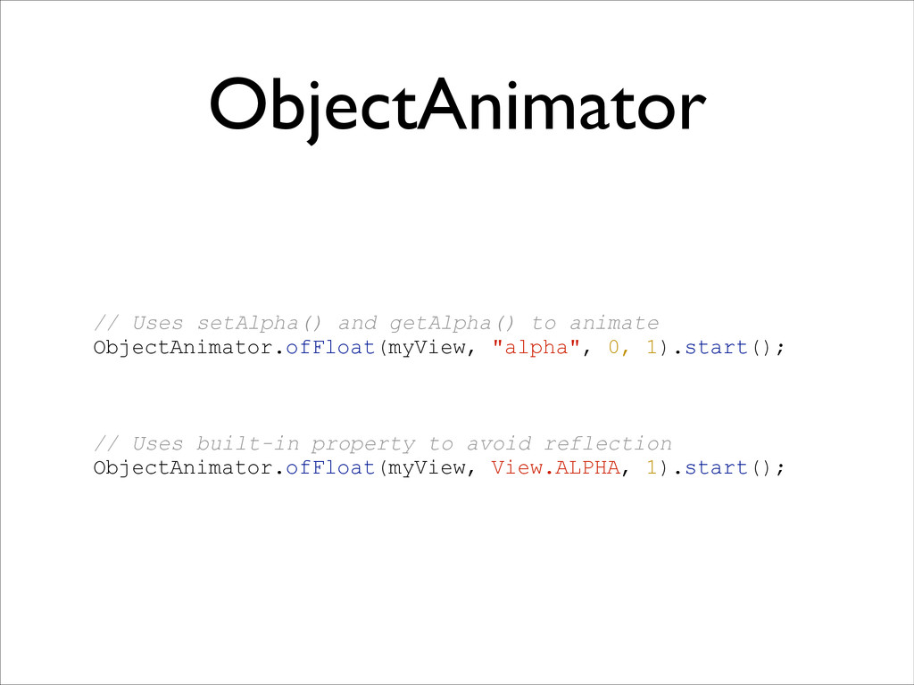 ObjectAnimator // Uses setAlpha() and getAlpha(...