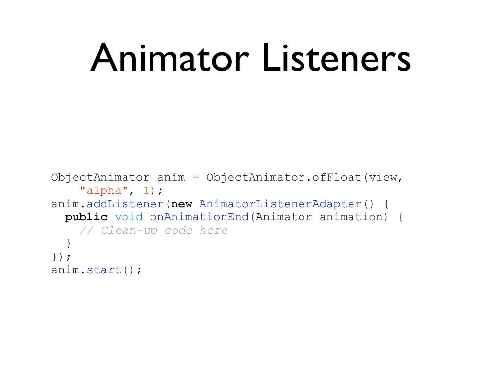 Animator Listeners ! ObjectAnimator anim = Obje...