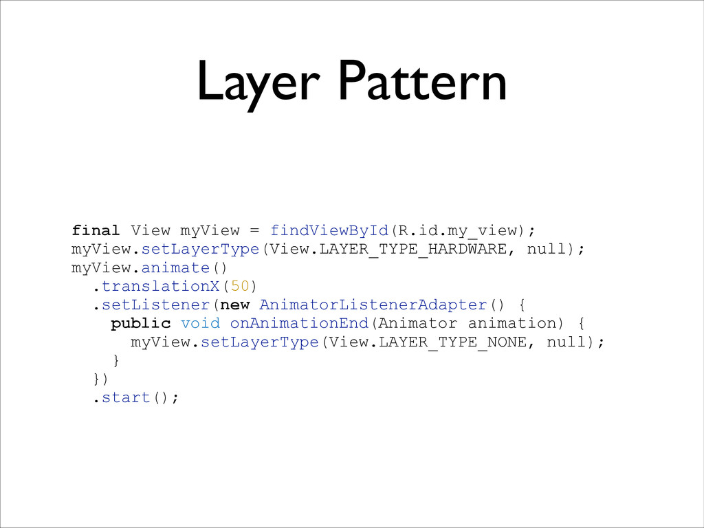 Layer Pattern ! final View myView = findViewByI...