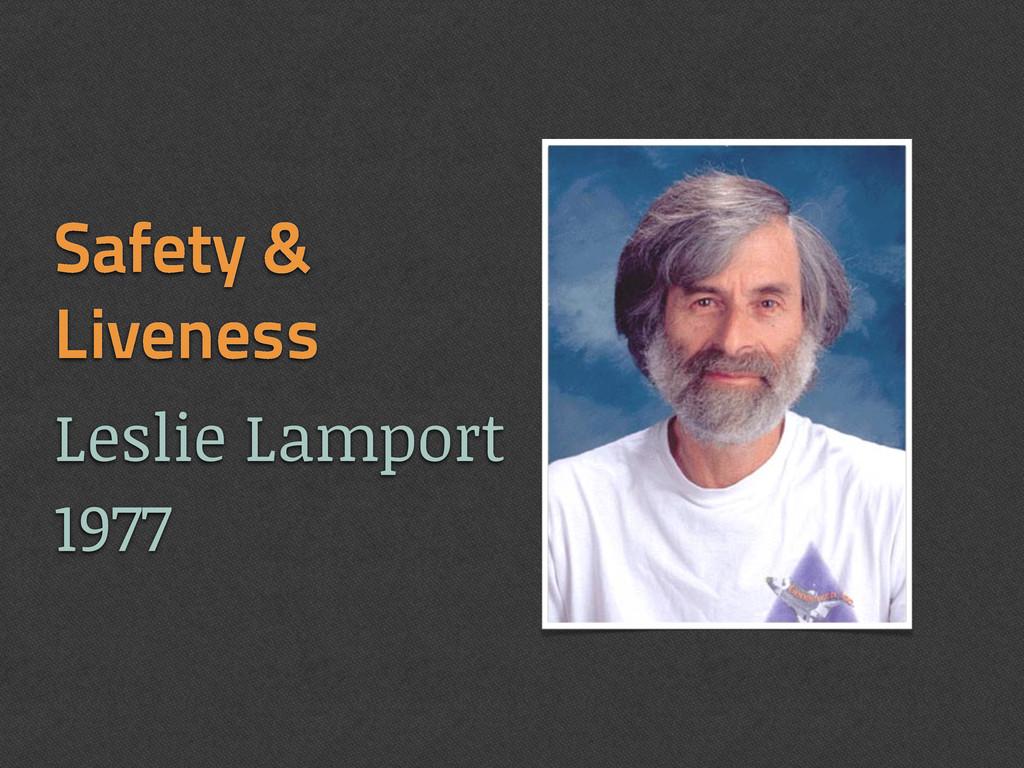 Safety & Liveness Leslie Lamport 1977