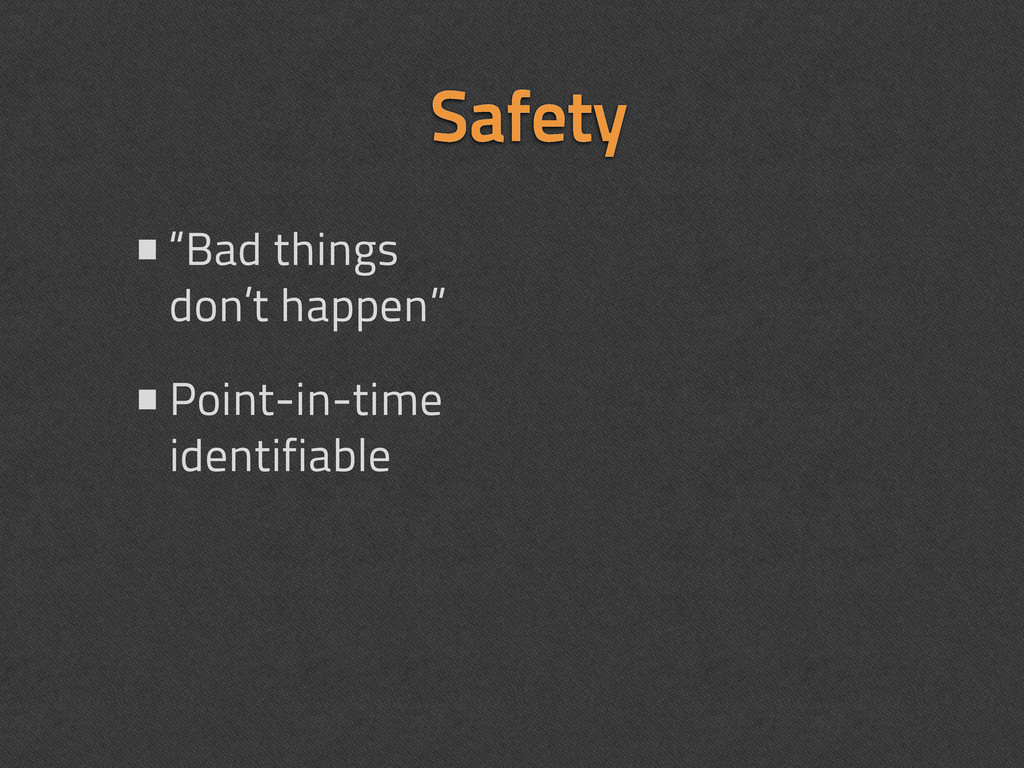 """Safety •""""Bad things don't happen"""" •Point-in-tim..."""