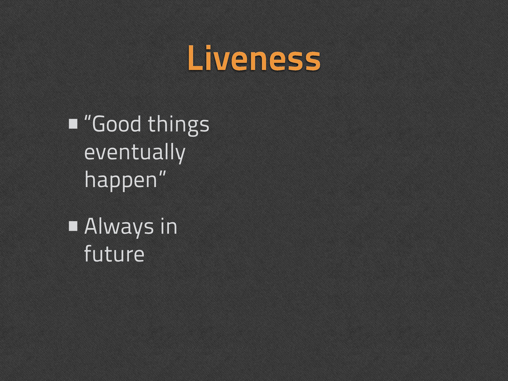"""Liveness •""""Good things eventually happen"""" •Alwa..."""