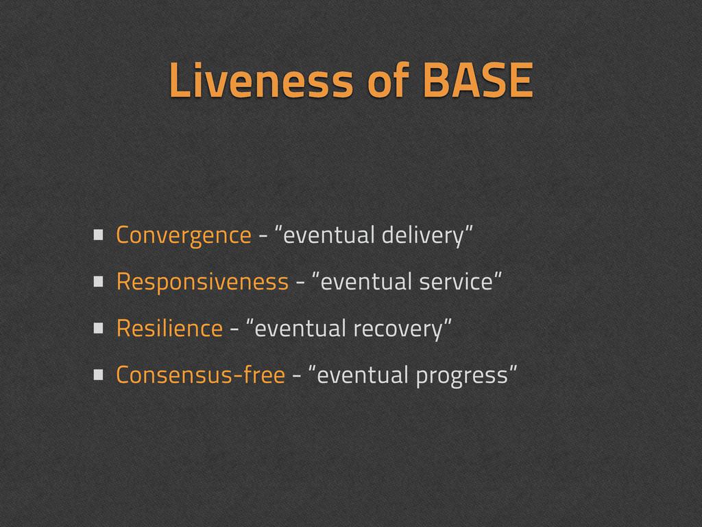 "Liveness of BASE • Convergence - ""eventual deli..."