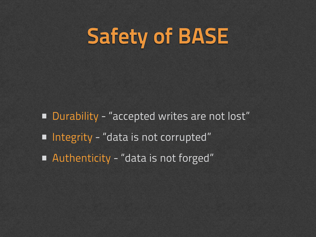 """Safety of BASE • Durability - """"accepted writes ..."""