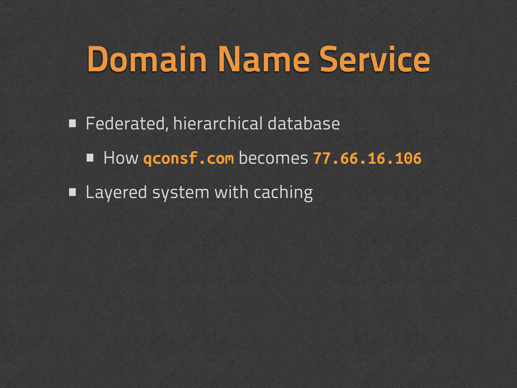 Domain Name Service • Federated, hierarchical d...