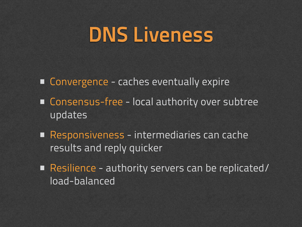 DNS Liveness • Convergence - caches eventually ...