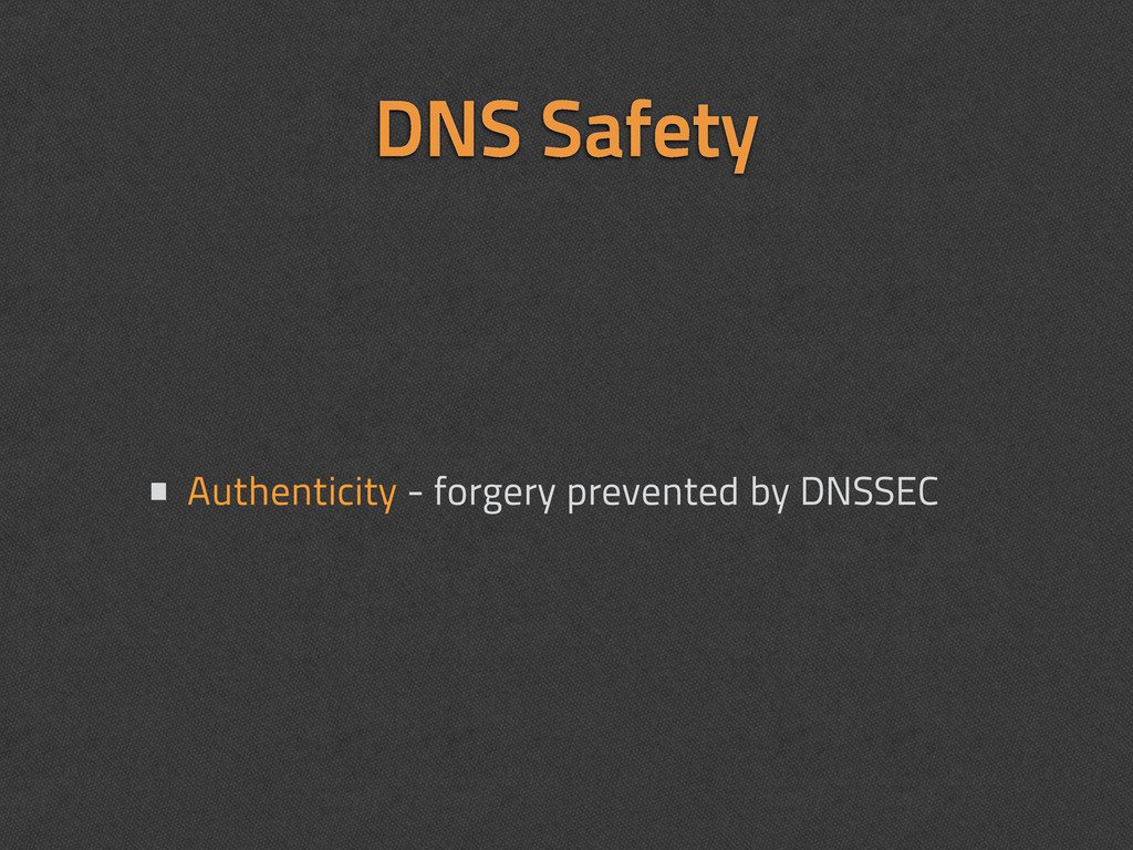 DNS Safety • Authenticity - forgery prevented b...