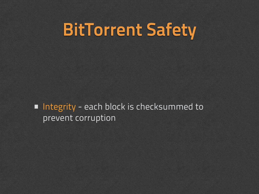 BitTorrent Safety • Integrity - each block is c...
