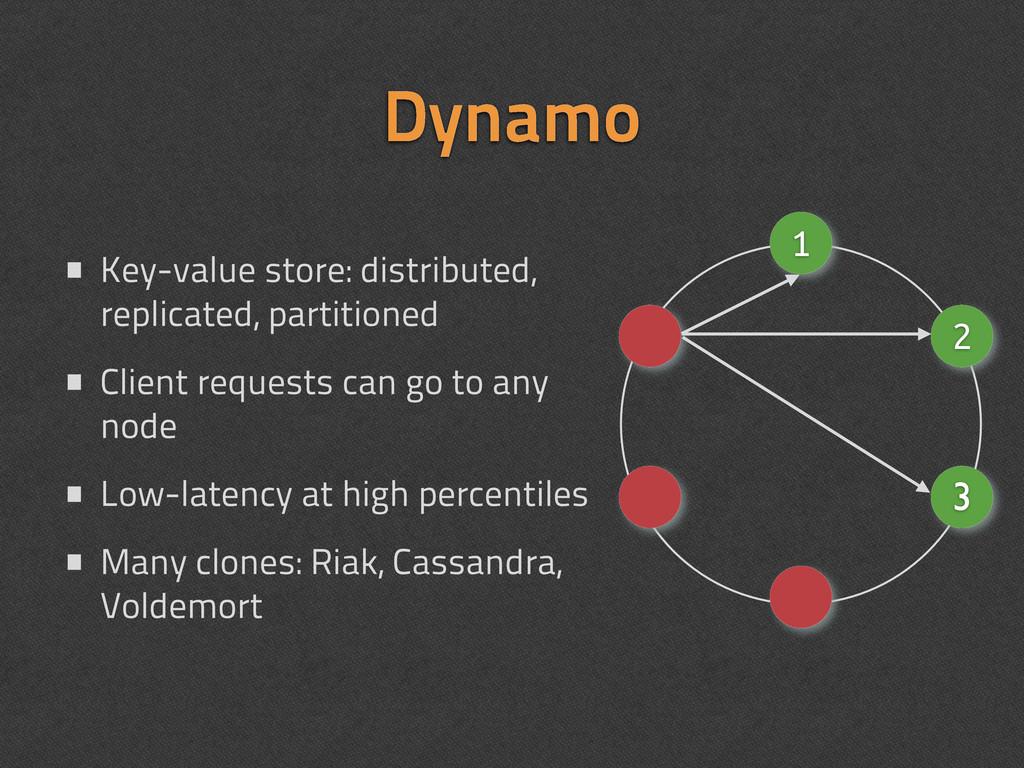 Dynamo • Key-value store: distributed, replicat...