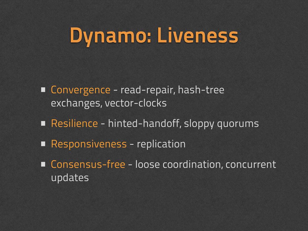 Dynamo: Liveness • Convergence - read-repair, h...