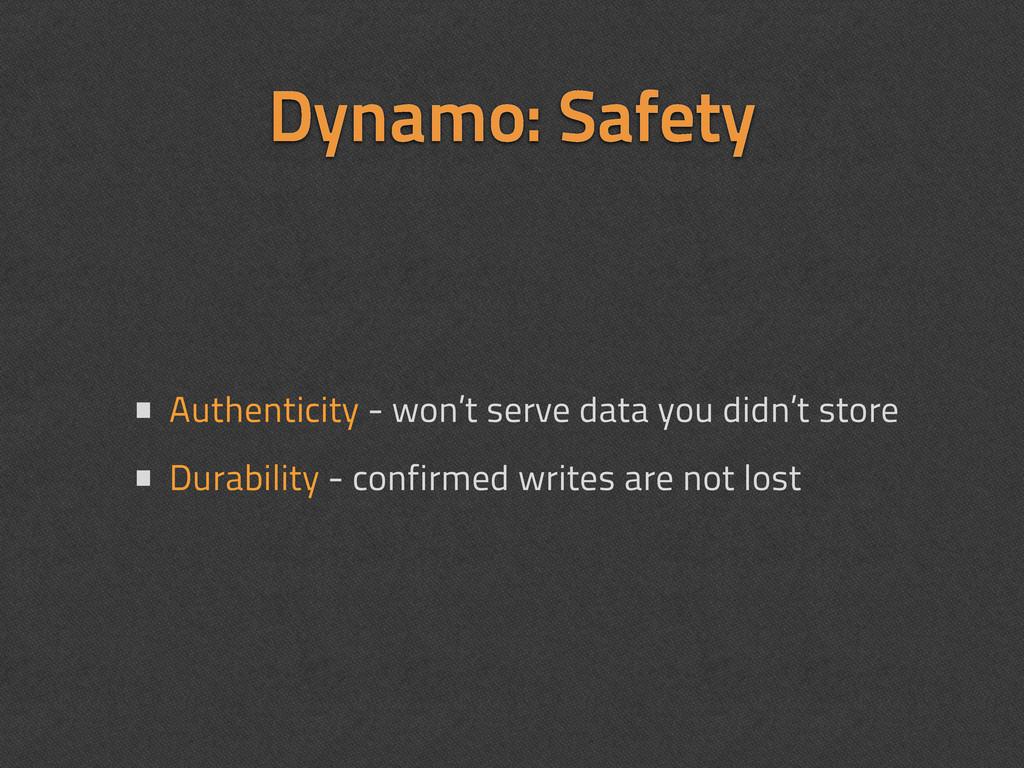 Dynamo: Safety • Authenticity - won't serve dat...