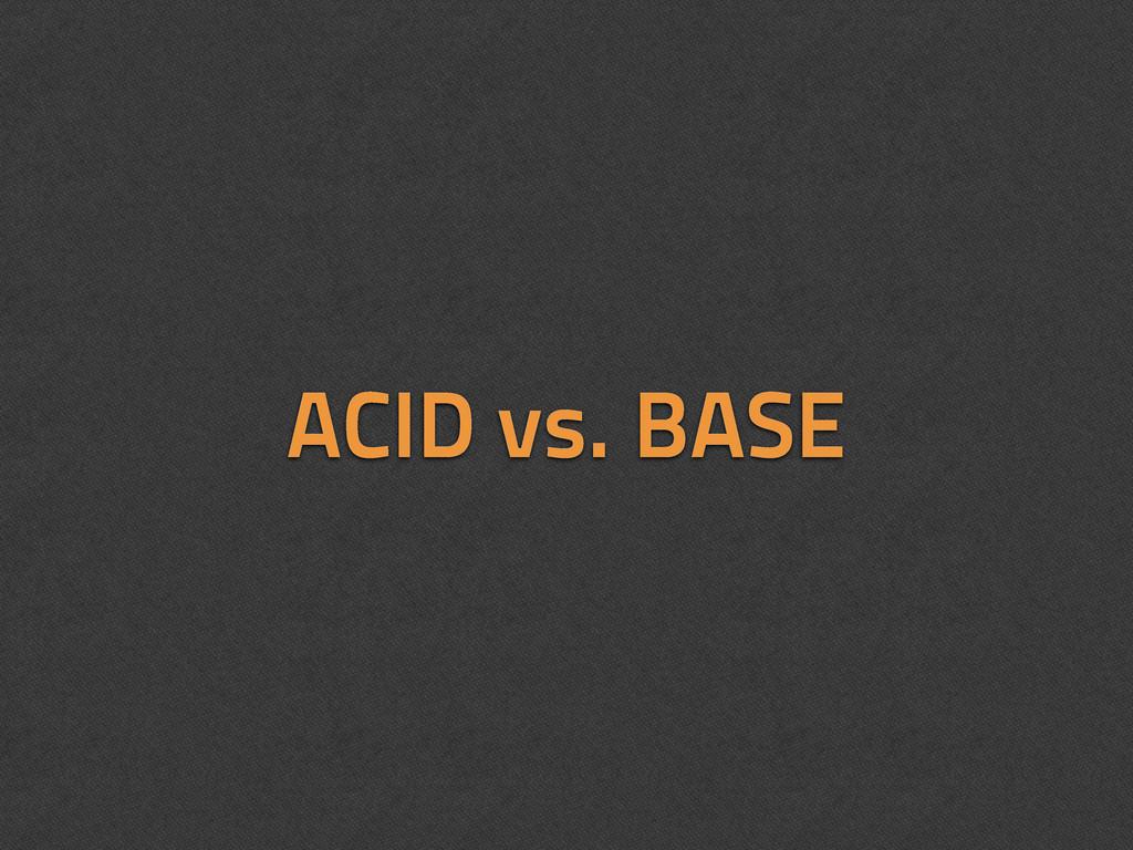 ACID vs. BASE
