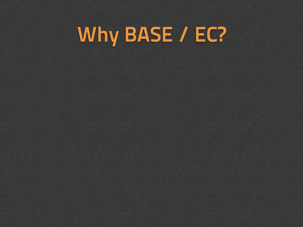 Why BASE / EC?