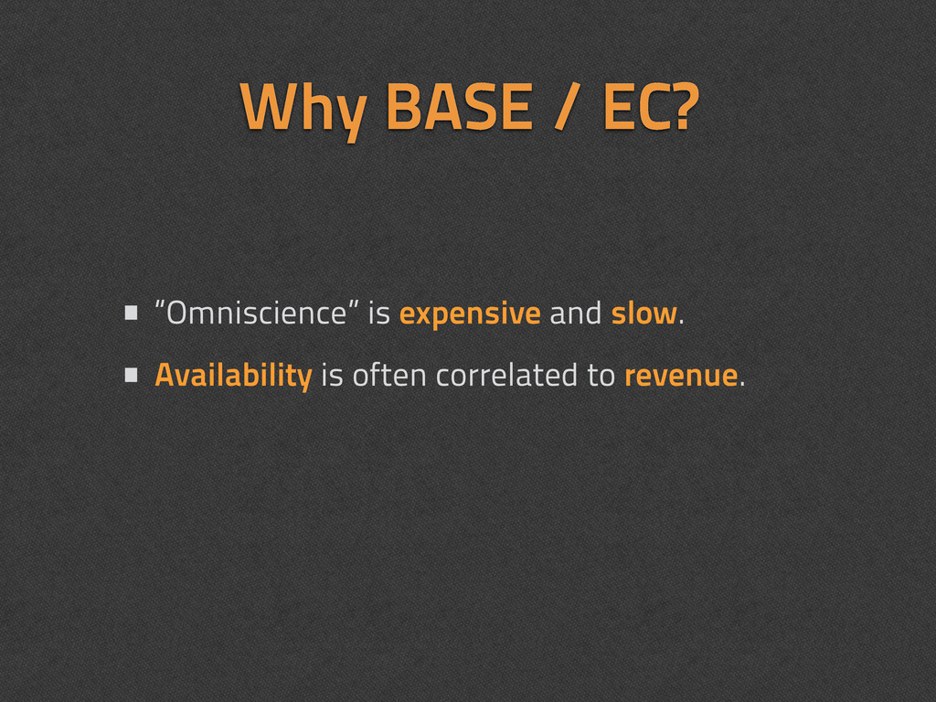 """Why BASE / EC? • """"Omniscience"""" is expensive and..."""