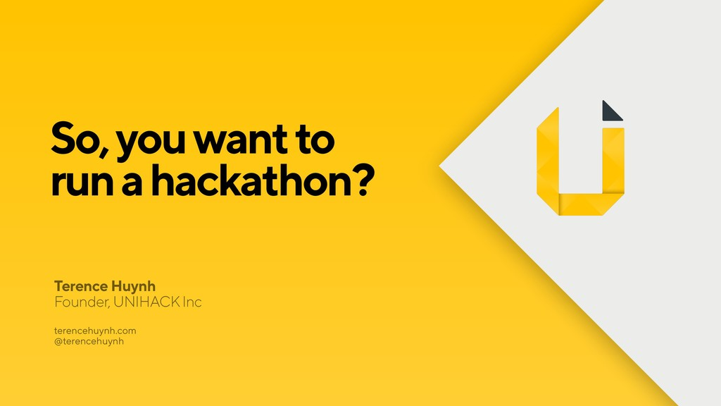 So, you want to  run a hackathon? Terence Huyn...