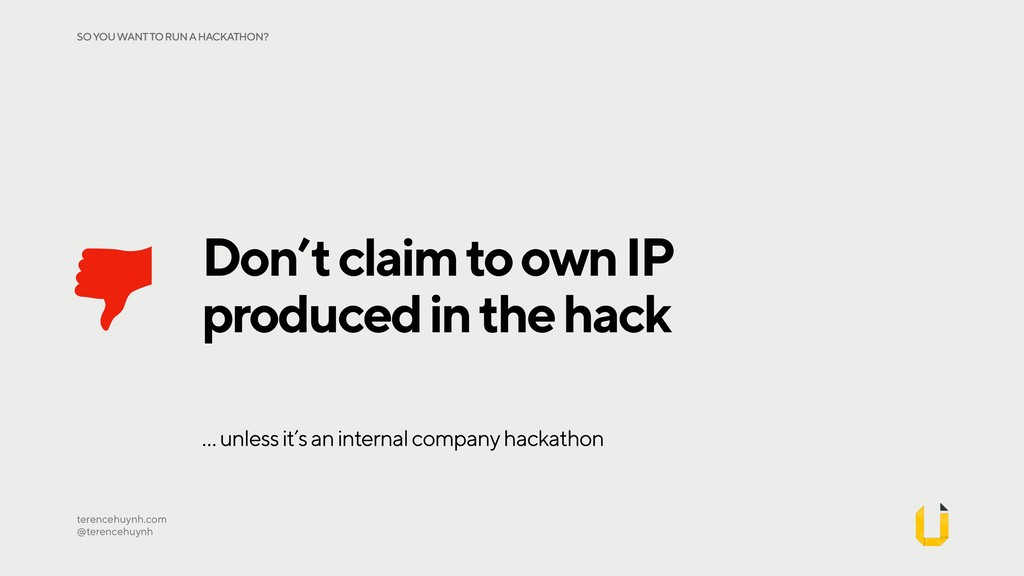 Don't claim to own IP produced in the hack tere...