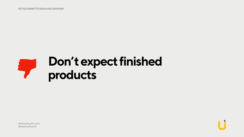 Don't expect finished products terencehuynh.com...