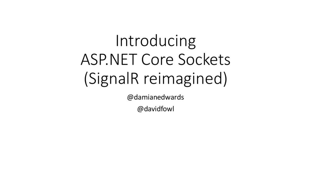 Introducing ASP.NET Core Sockets (SignalR reima...