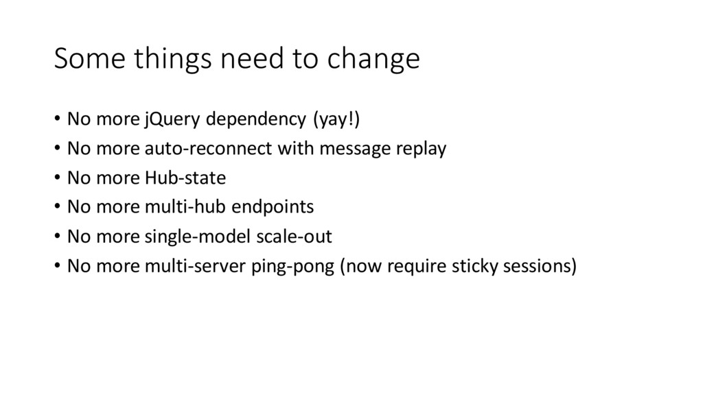 Some things need to change • No more jQuery dep...