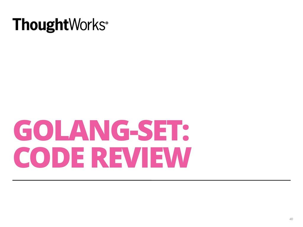 GOLANG-SET: CODE REVIEW 40