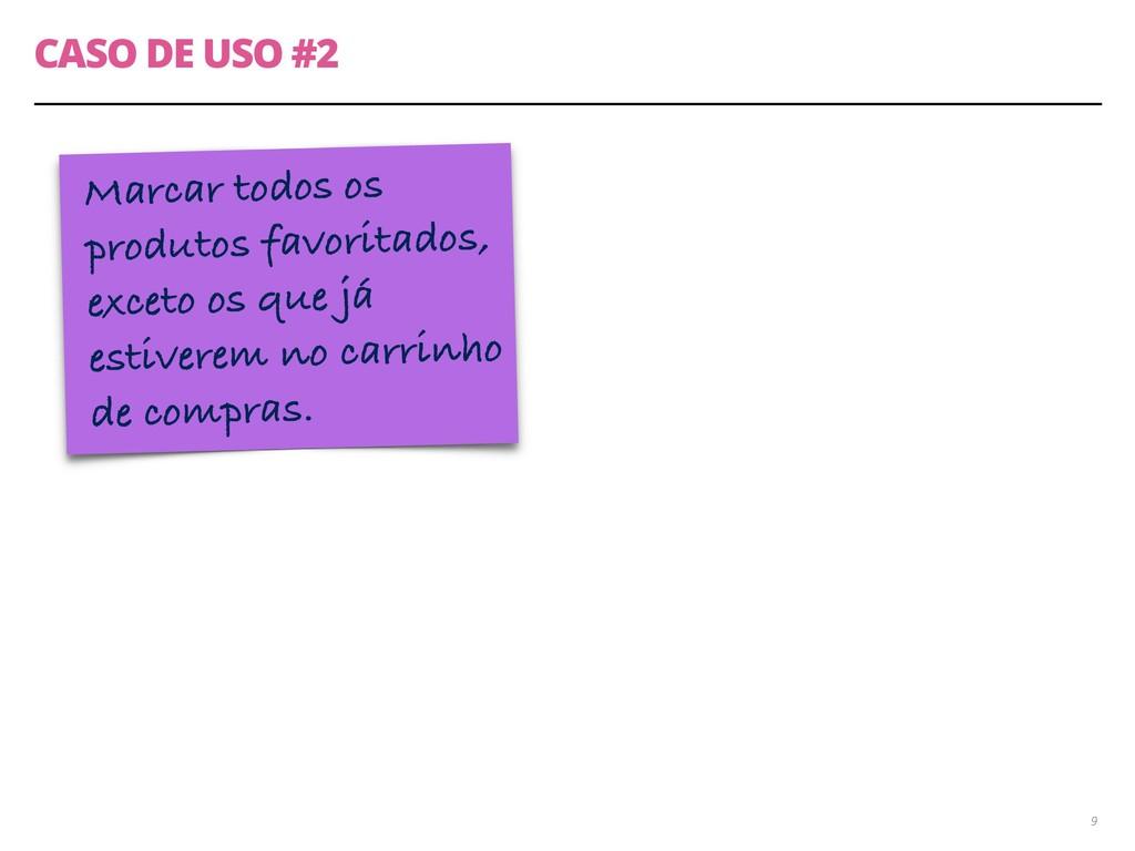 CASO DE USO #2 9 Marcar todos os produtos favor...