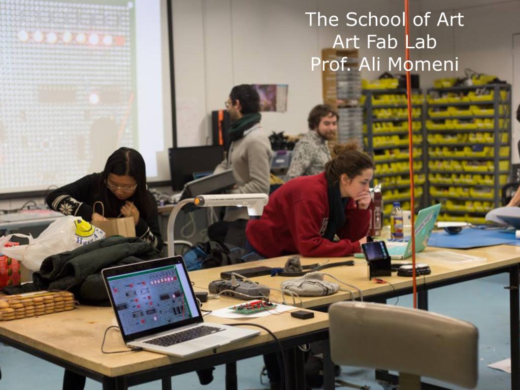 The School of Art Art Fab Lab Prof. Ali Momeni